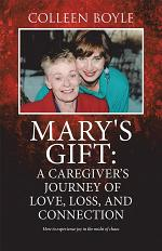 Mary's Gift: a Caregiver's Journey of Love, Loss, and Connection