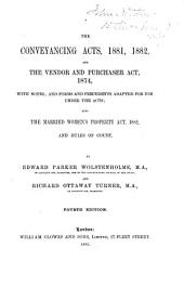Conveyancing Acts, 1881, 1882 & the Vendor & Purchaser Act, 1874: With Notes; Also, the Married Women's Property Act, 1882 & Rules of Court