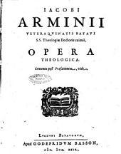 Iacobi Arminij Veteraquinatis Batavi ... Opera theologica. Contenta post praefationem, vide
