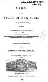 Laws of the state of New York: of a general nature; passed, from 1828, to 1841, inclusive. All acts relating to the same subject, classified and brought together under their appropriate heads