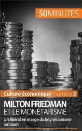 Milton Friedman et le monétarisme : Un libéral en marge du keynésianisme ambiant