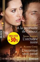 A la poursuite de l'amour - L'orchidée noire - L'inconnue sans passé: (promotion)