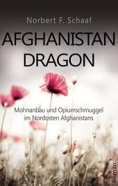 Afghanistan Dragon: Mohnanbau und Opiumschmuggel im Nordosten Afghanistans