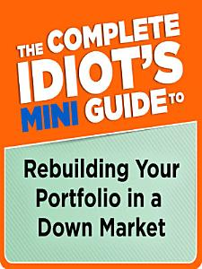 The Complete Idiot s Mini Guide to Rebuilding Your Portfolio in a Down M PDF