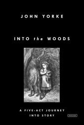 Into the Woods: A Five-Act Journey Into Story