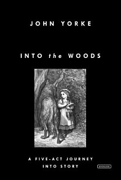Into the Woods  A Five Act Journey Into Story PDF