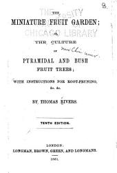 The Miniature Fruit Garden: Or, the Culture of Pyramidal and Bush Fruit Trees