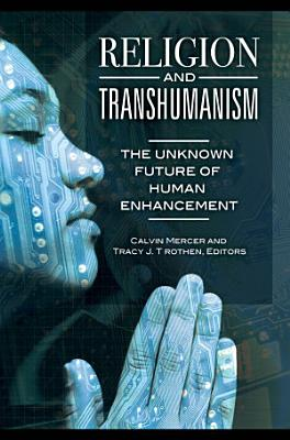 Religion and Transhumanism  The Unknown Future of Human Enhancement PDF