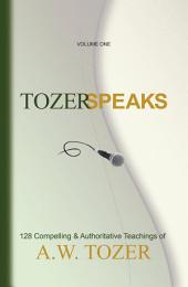 Tozer Speaks: Volume One: 128 Compelling & Authoritative Teachings of A.W. Tozer