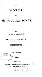 The Works of Sir William Jones: With the Life of the Author by Lord Teignmouth. In Thirteen Volumes, Volume 8