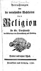 Betrachtungen über die vornehmsten Wahrheiten der Religion: An Se. Durchlaucht dem Erbprinzen von Braunschweig und Lüneburg, Band 3