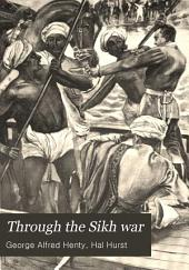 Through the Sikh War: A Tale of the Conquest of the Punjaub, Part 1893
