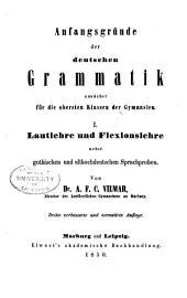 Anfangsgründe der deutschen Grammatik zunächst für die obersten Klassen der Gymnasien: Lautlehre und Flexionslehre nebst gothischen und althochdeutschen Sprachproben