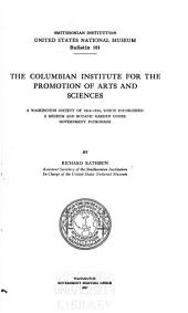 The Columbian Institute for the Promotion of Arts and Sciences: A Washington Society of 1816-1838, which Established a Museum and Botanic Garden Under Government Patronage, Issues 101-102
