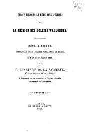 Christ toujours le même dans l'Église; et: La mission des Églises Wallones: deux discours prononcés dans l'Église Wallonne de Leide, le 5 et le 19 Janvier 1862