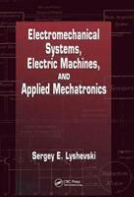 Electromechanical Systems, Electric Machines, and Applied Mechatronics