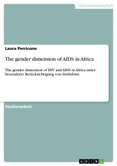 The gender dimension of AIDS in Africa: The gender dimension of HIV and AIDS in Africa unter besonderer Berücksichtigung von Simbabwe