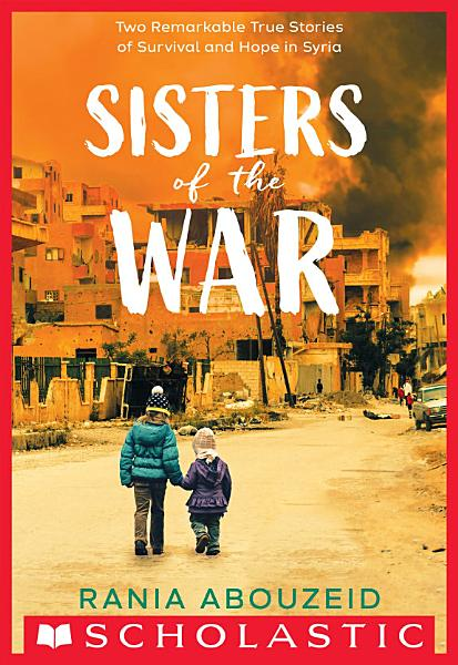 Download Sisters of the War  Two Remarkable True Stories of Survival and Hope in Syria  Scholastic Focus  Book