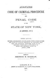 Annotated Code of Criminal Procedure and Penal Code of the State of New York, as Amended, 1882-6: Revised, Rearranged and Enlarged, with Copious Forms and Notes of Judicial Decisions on Pleading, Practice and Evidence, Together with an Exhaustive Index and a Supplement of Notes and Decisions Down to June 1, 1886