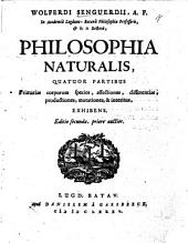 W. Senguerdii ... Philosophia Naturalis quatuor partibus primarias corporum species affectiones, vicisitudines et differentias exhibens