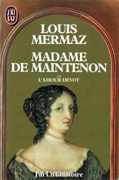 Madame de Maintenon: ou l'amour dévot