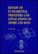 Review of Fundamental Processes and Applications of Atoms and Ions