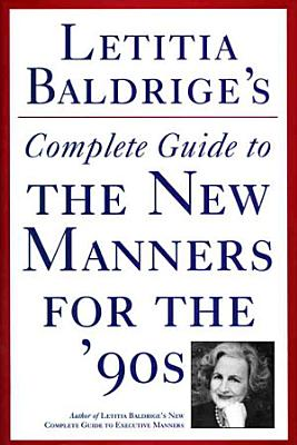 Letitia Baldrige s Complete Guide to the New Manners for the 90 s PDF