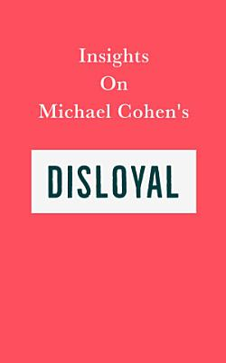 Insights on Michael Cohen   s Disloyal