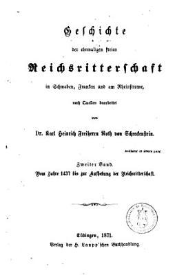 Geschichte der ehemaligen freien Reichsritterschaft in Schwaben  Franken und am Rheinstrome  Bd  Vom Jahre 1437 bis zur Aufhebung der Reichsritterschaft PDF