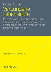 Verbundene Lebensläufe: Partnerwahl und Arbeitsteilung zwischen neuen Ressourcenverhältnissen und traditionellen Geschlechterrollen
