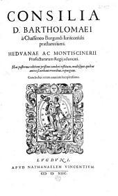 Consilia D. Bartholomaei a Chasseneo... Hac postrema editione pristino candori restituta...