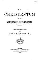 Das Christentum in der altdeutschen heldendichtung: Vier abhandlungen