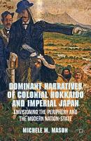 Dominant Narratives of Colonial Hokkaido and Imperial Japan PDF