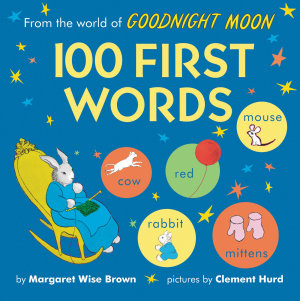 From the World of Goodnight Moon  100 First Words