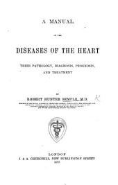 A Manual of the Diseases of the Heart; their pathology, etc
