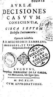 Aureae decisiones casuum conscientiae circa septem Ecclesiae sacramenta, opera... R. D. Melchioris Zambrani [Alvarez Diego],...