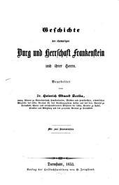 Geschichte der ehemaligen Burg u. Herrschaft Frankenstein u. ihrer Herrn: Mit zwei Stammtafeln