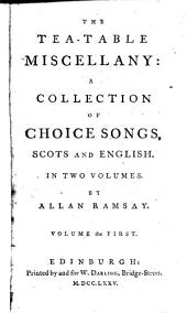 The Tea-table Miscellany:: A Collection of Choice Songs, Scots and English. : In Two Volumes, Volumes 1-2