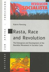 Rasta, Race and Revolution: The Emergence and Development of the Rastafari Movement in Socialist Cuba