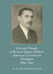 Life and Thought of Bernard Eugene Meland, American Constructive Theologian, 1899–1993