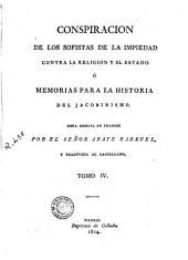 Conspiración de los sofistas de la impiedad contra la religión y el estado, ó, Memorias para la historia del jacobinismo, 4