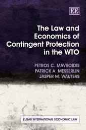 The Law and Economics of Contingent Protection in the WTO