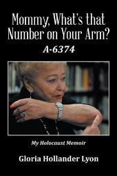 Mommy, Whats That Number on Your Arm?: A-6374
