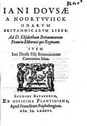 Odarum Britannicarum liber, ad D. Elisabetham Britanniarum Franciae Hibernaeque Reginam. Item Iani Dousiae Filij Britannicorum Carminum Silva