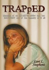 Trapped: Memoirs of an Ex-Meth Addict and Her Recovery out of the Insanity of It All