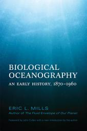 Biological Oceanography: An Early History. 1870 - 1960