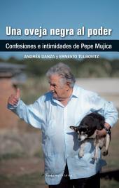 Una oveja negra al poder: Confesiones e intimidades de Pepe Mujica