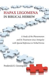 Hapax Legomena in Biblical Hebrew: A Study of the Phenomenon and Its Treatment since Antiquity with Special Reference to Verbal Forms