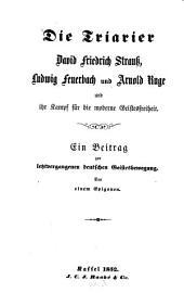 Die triarier: David Friedrich Strauss, Ludwig Feuerbach und Arnold Ruge und ihr kampf für die moderne geistesfreiheit: Ein beitrag zur letztvergangenen deutschen geistesbewegung