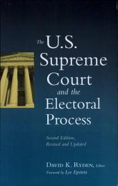 The U.S. Supreme Court and the Electoral Process: , Second Edition, Edition 2